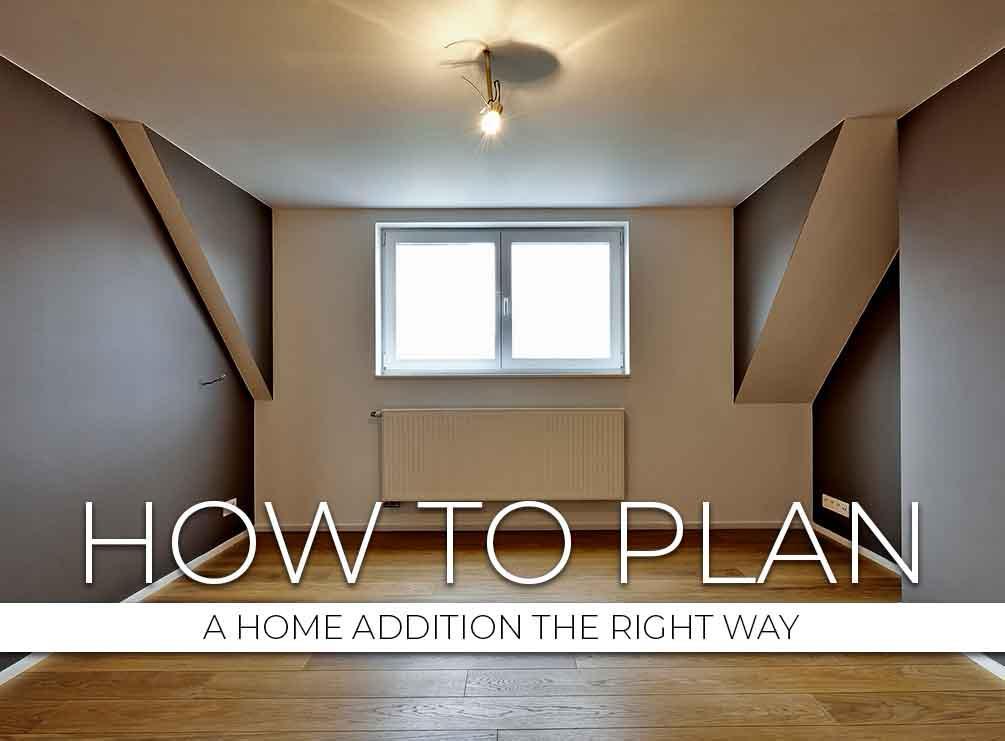 How to Plan a Home Addition the Right Way